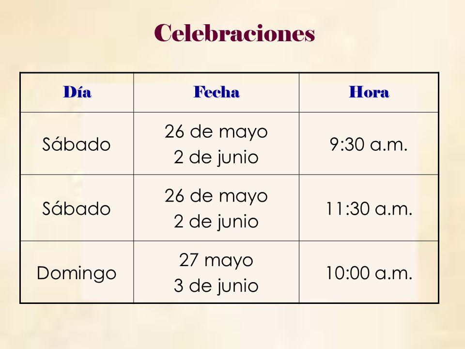 Celebraciones Sábado 26 de mayo 2 de junio 9:30 a.m. 11:30 a.m.