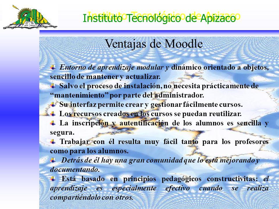 Ventajas de Moodle Entorno de aprendizaje modular y dinámico orientado a objetos, sencillo de mantener y actualizar.