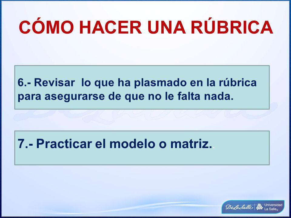 CÓMO HACER UNA RÚBRICA 7.- Practicar el modelo o matriz..