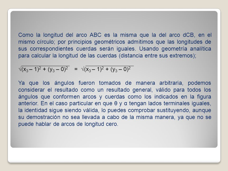 Como la longitud del arco ABC es la misma que la del arco dCB, en el mismo círculo; por principios geométricos admitimos que las longitudes de sus correspondientes cuerdas serán iguales. Usando geometría analítica para calcular la longitud de las cuerdas (distancia entre sus extremos);