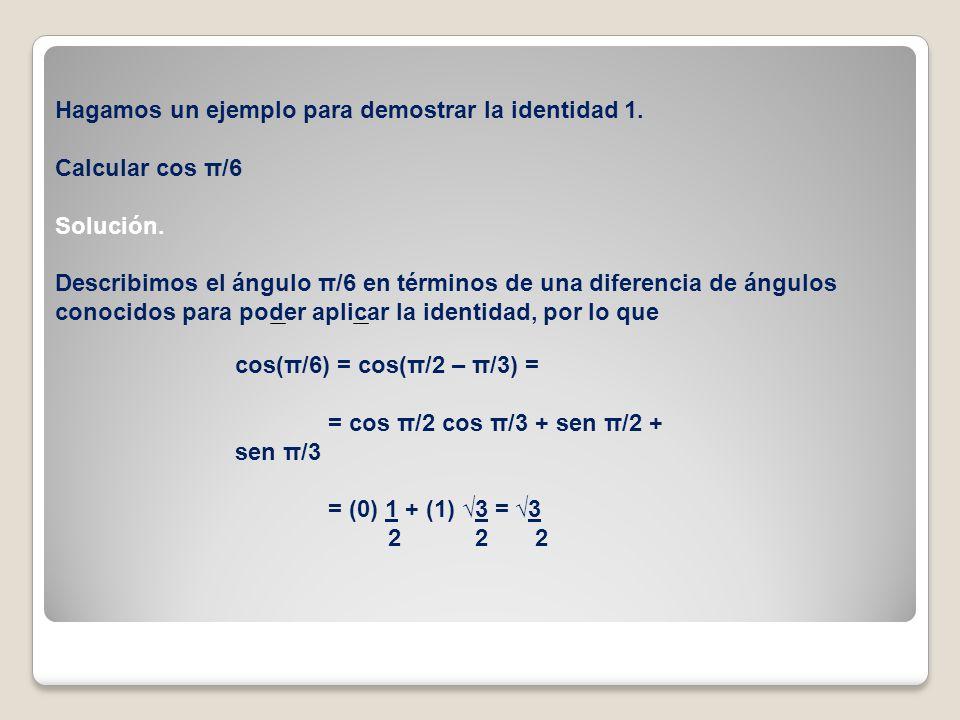 Hagamos un ejemplo para demostrar la identidad 1.