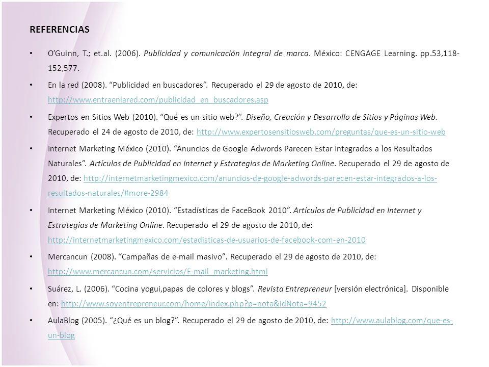 REFERENCIAS O'Guinn, T.; et.al. (2006). Publicidad y comunicación integral de marca. México: CENGAGE Learning. pp.53,118-152,577.