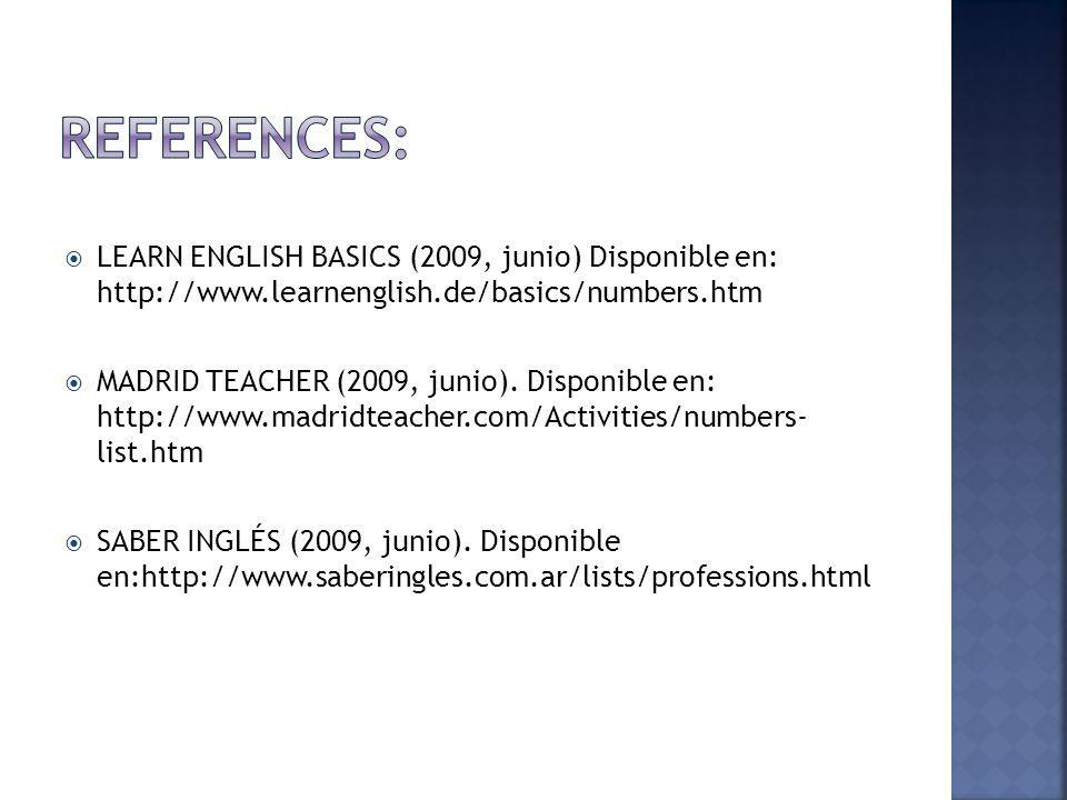 REFERENCES: LEARN ENGLISH BASICS (2009, junio) Disponible en: http://www.learnenglish.de/basics/numbers.htm.