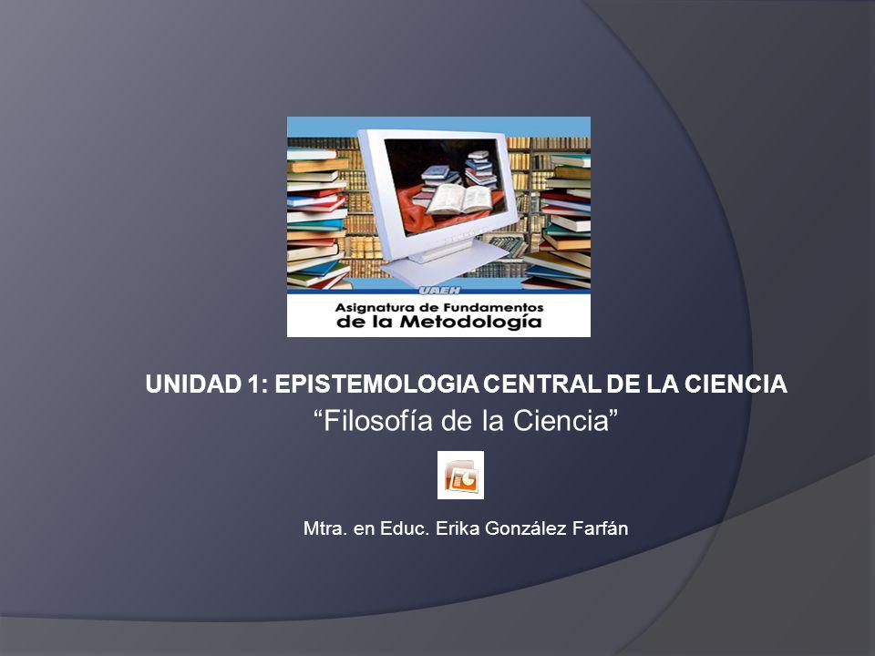UNIDAD 1: EPISTEMOLOGIA CENTRAL DE LA CIENCIA