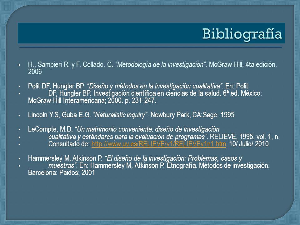 Bibliografía H., Sampieri R. y F. Collado. C. Metodología de la investigación . McGraw-Hill, 4ta edición. 2006.