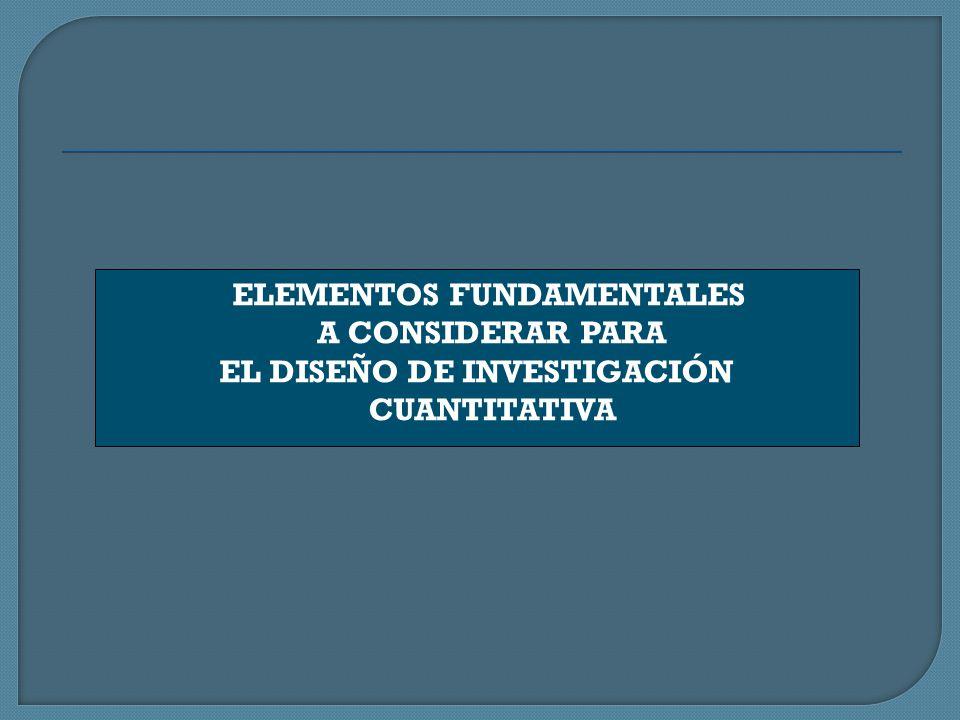 ELEMENTOS FUNDAMENTALES A CONSIDERAR PARA EL DISEÑO DE INVESTIGACIÓN CUANTITATIVA