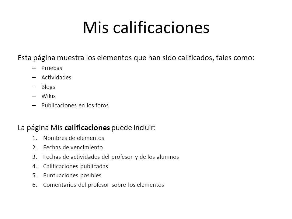 Mis calificaciones Esta página muestra los elementos que han sido calificados, tales como: Pruebas.