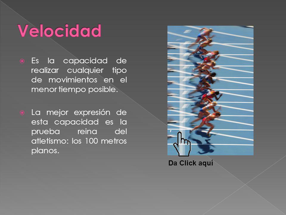Velocidad Es la capacidad de realizar cualquier tipo de movimientos en el menor tiempo posible.