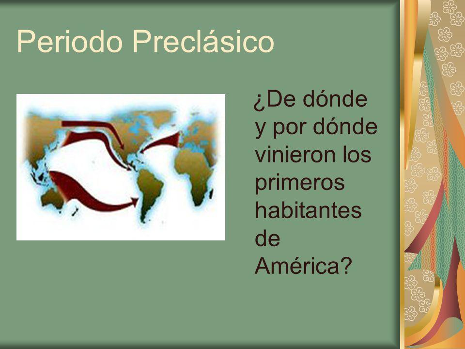 Periodo Preclásico ¿De dónde y por dónde vinieron los primeros habitantes de América