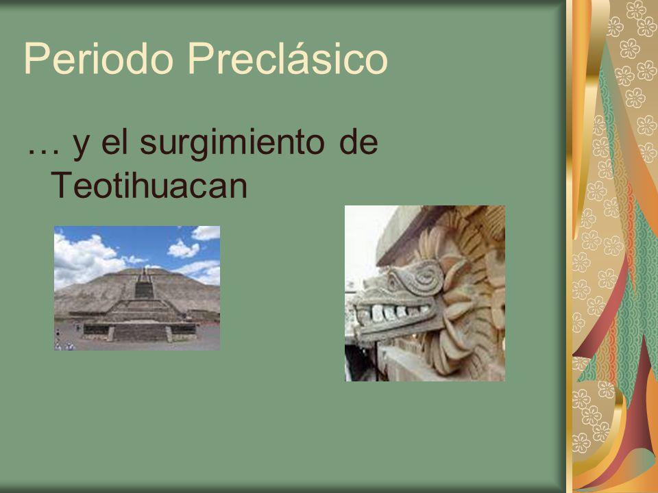 Periodo Preclásico … y el surgimiento de Teotihuacan
