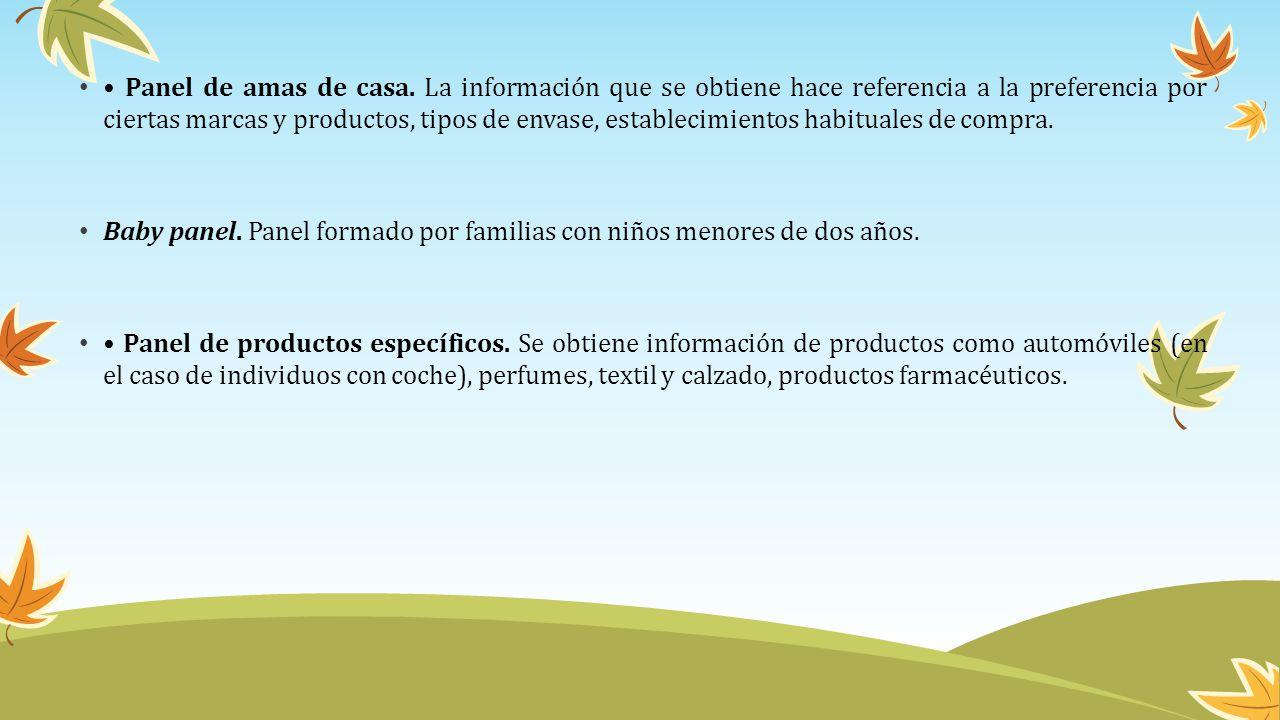 • Panel de amas de casa. La información que se obtiene hace referencia a la preferencia por ciertas marcas y productos, tipos de envase, establecimientos habituales de compra.