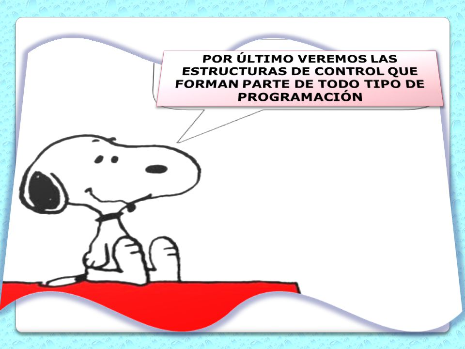 POR ÚLTIMO VEREMOS LAS ESTRUCTURAS DE CONTROL QUE FORMAN PARTE DE TODO TIPO DE PROGRAMACIÓN
