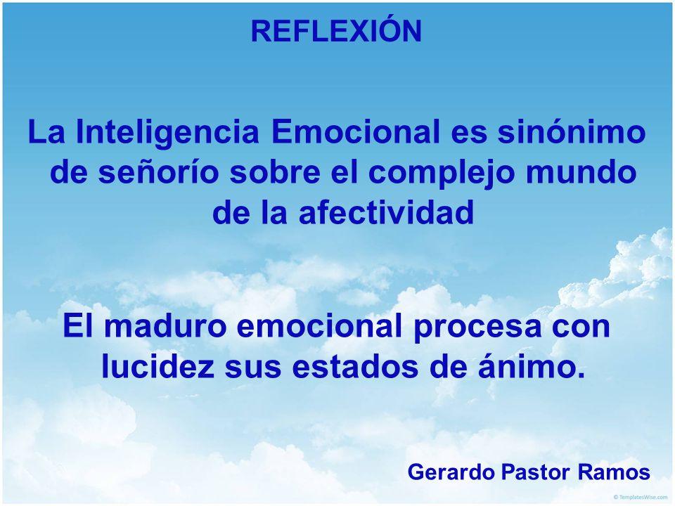 El maduro emocional procesa con lucidez sus estados de ánimo.