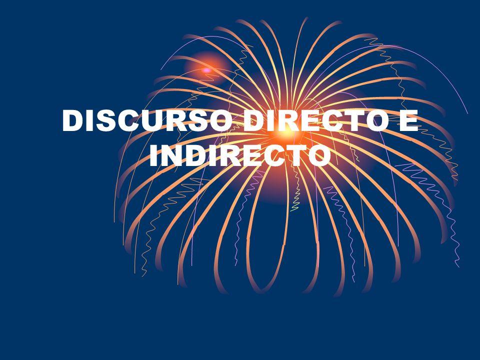 DISCURSO DIRECTO E INDIRECTO