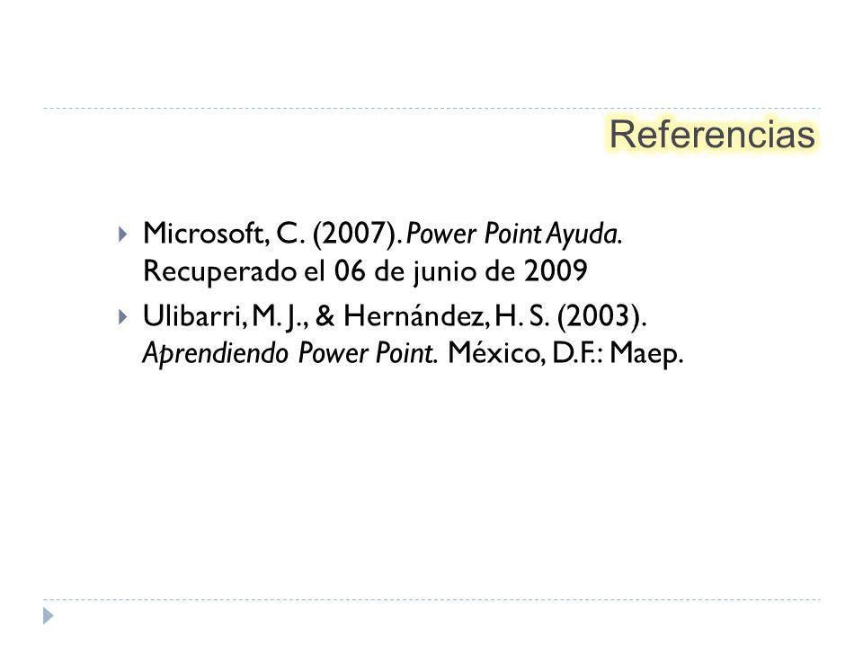 Referencias Microsoft, C. (2007). Power Point Ayuda. Recuperado el 06 de junio de 2009.