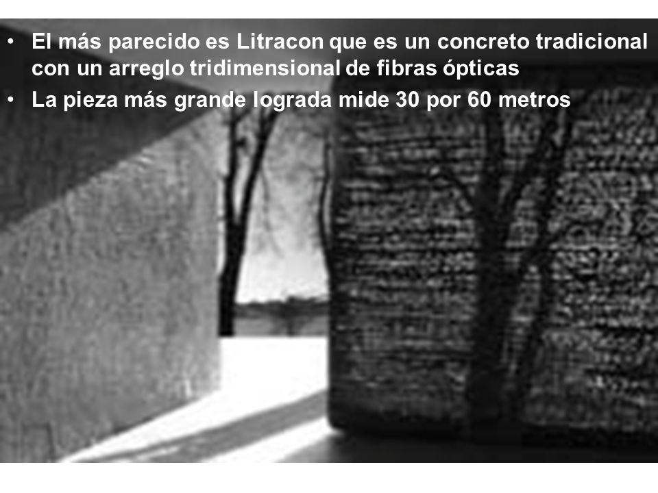 El más parecido es Litracon que es un concreto tradicional con un arreglo tridimensional de fibras ópticas