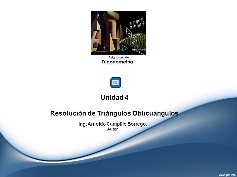 Resolución de Triángulos Oblicuángulos Ing. Arnoldo Campillo Borrego.
