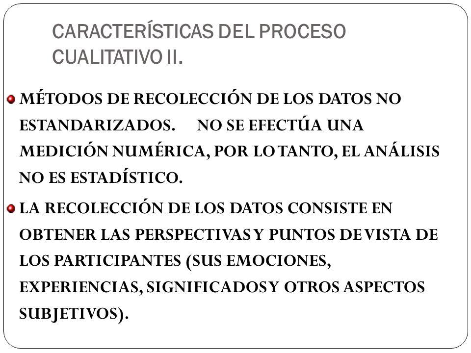 CARACTERÍSTICAS DEL PROCESO CUALITATIVO II.
