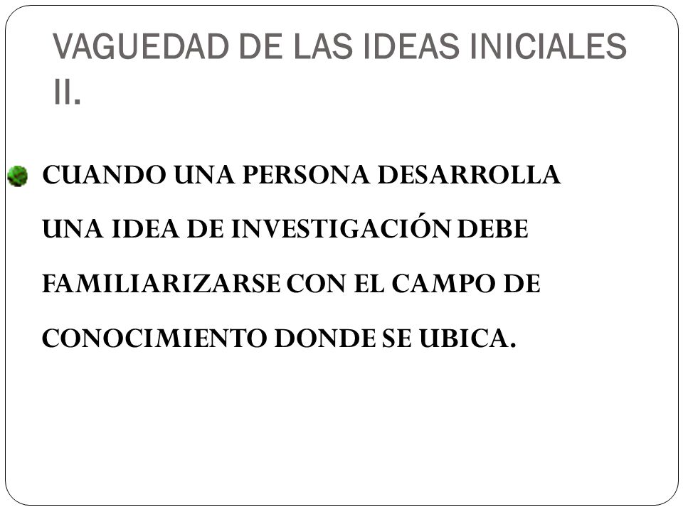VAGUEDAD DE LAS IDEAS INICIALES II.