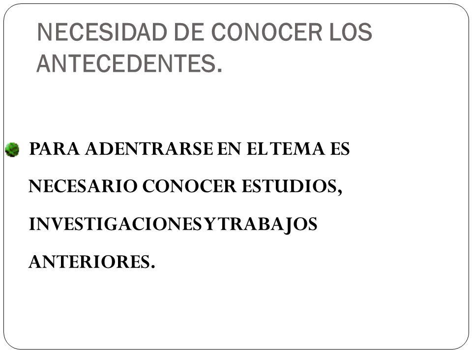 NECESIDAD DE CONOCER LOS ANTECEDENTES.