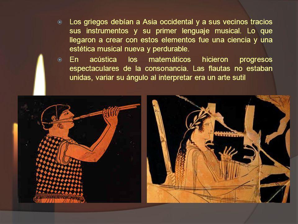 Los griegos debían a Asia occidental y a sus vecinos tracios sus instrumentos y su primer lenguaje musical. Lo que llegaron a crear con estos elementos fue una ciencia y una estética musical nueva y perdurable.