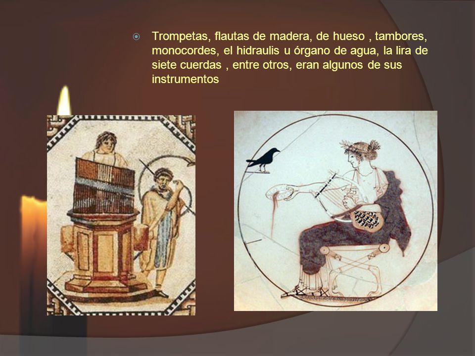 Trompetas, flautas de madera, de hueso , tambores, monocordes, el hidraulis u órgano de agua, la lira de siete cuerdas , entre otros, eran algunos de sus instrumentos