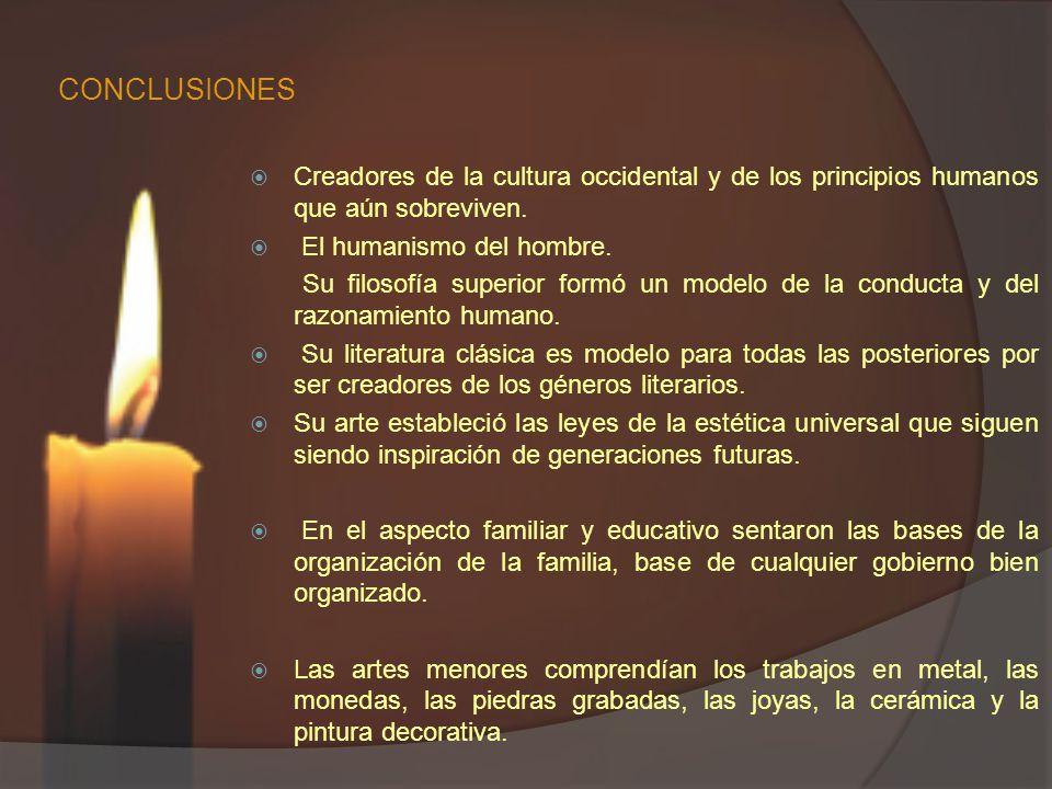 CONCLUSIONES Creadores de la cultura occidental y de los principios humanos que aún sobreviven. El humanismo del hombre.