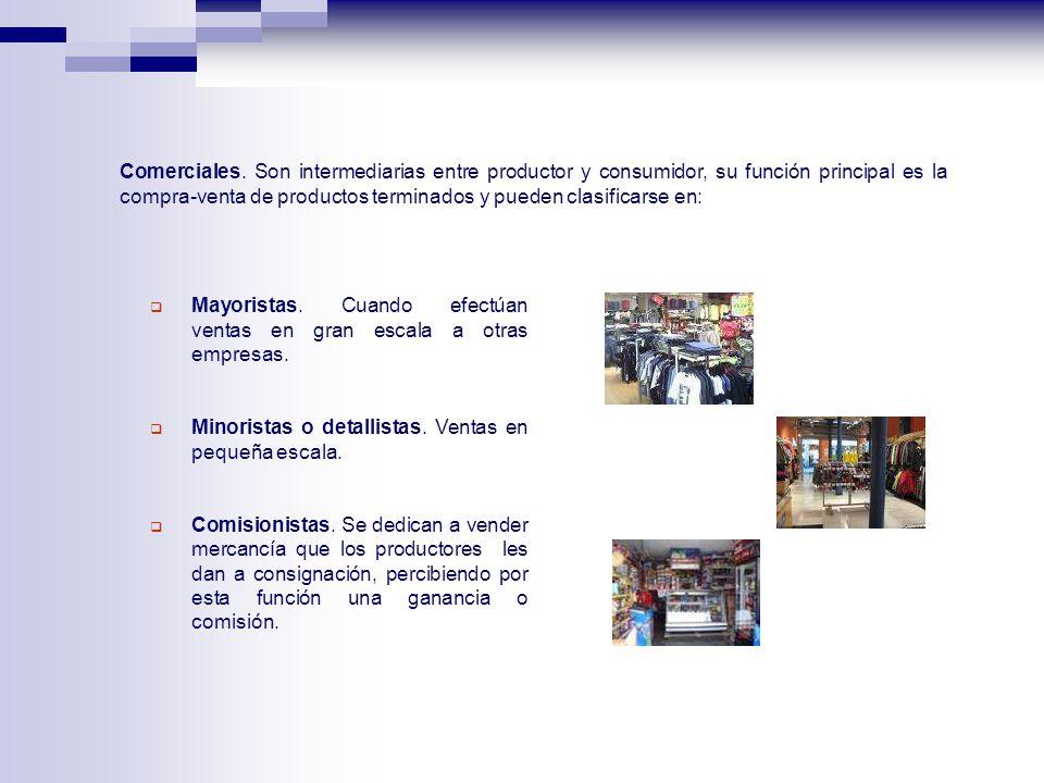 Comerciales. Son intermediarias entre productor y consumidor, su función principal es la compra-venta de productos terminados y pueden clasificarse en: