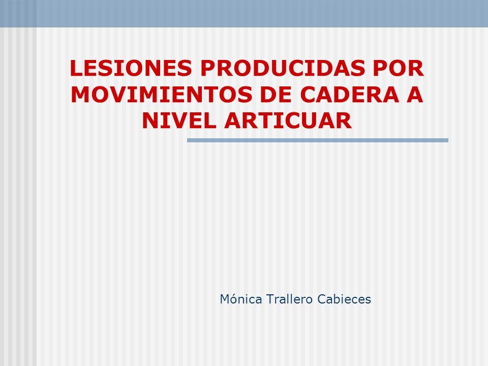 LESIONES PRODUCIDAS POR MOVIMIENTOS DE CADERA A NIVEL ARTICUAR