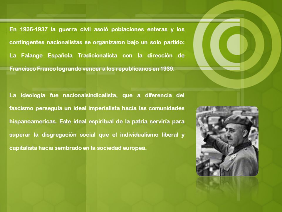 En 1936-1937 la guerra civil asoló poblaciones enteras y los contingentes nacionalistas se organizaron bajo un solo partido: La Falange Española Tradicionalista con la dirección de Francisco Franco logrando vencer a los republicanos en 1939.