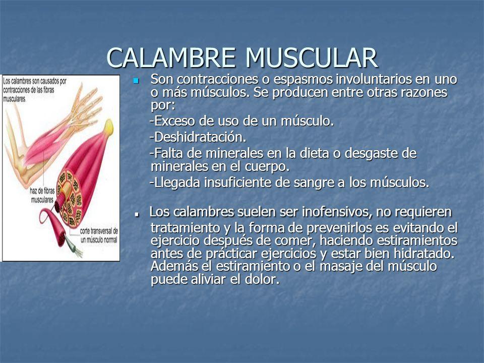 CALAMBRE MUSCULAR Son contracciones o espasmos involuntarios en uno o más músculos. Se producen entre otras razones por: