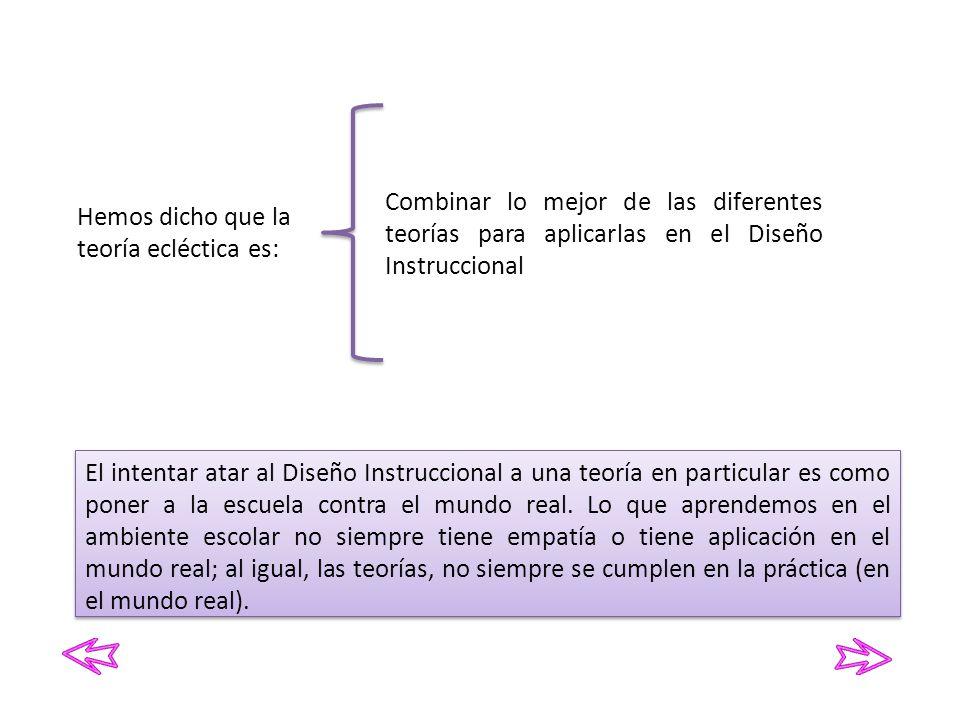Combinar lo mejor de las diferentes teorías para aplicarlas en el Diseño Instruccional
