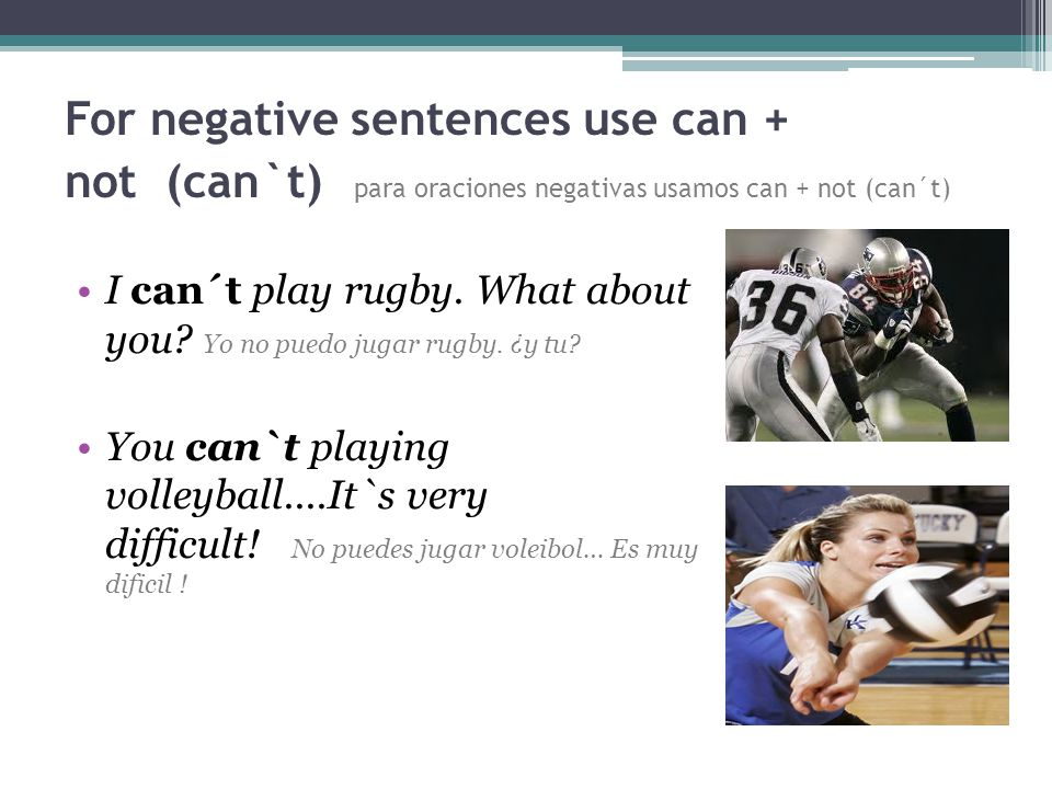For negative sentences use can + not (can`t) para oraciones negativas usamos can + not (can´t)