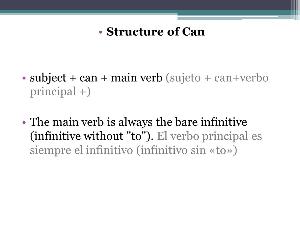Structure of Can subject + can + main verb (sujeto + can+verbo principal +)