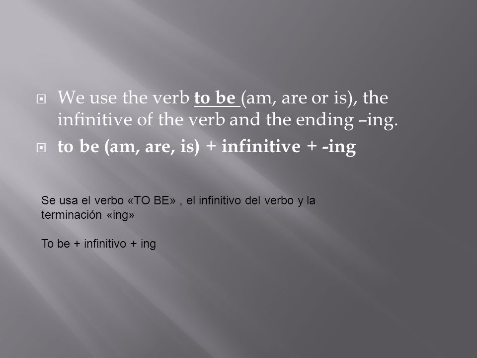 to be (am, are, is) + infinitive + -ing