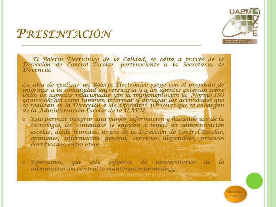Presentación El Boletín Electrónico de la Calidad, se edita a través de la Dirección de Control Escolar, perteneciente a la Secretaría de Docencia.