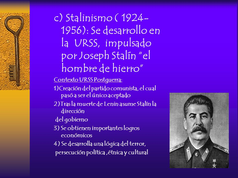 c) Stalinismo ( 1924-1956): Se desarrollo en la URSS, impulsado por Joseph Stalín el hombre de hierro