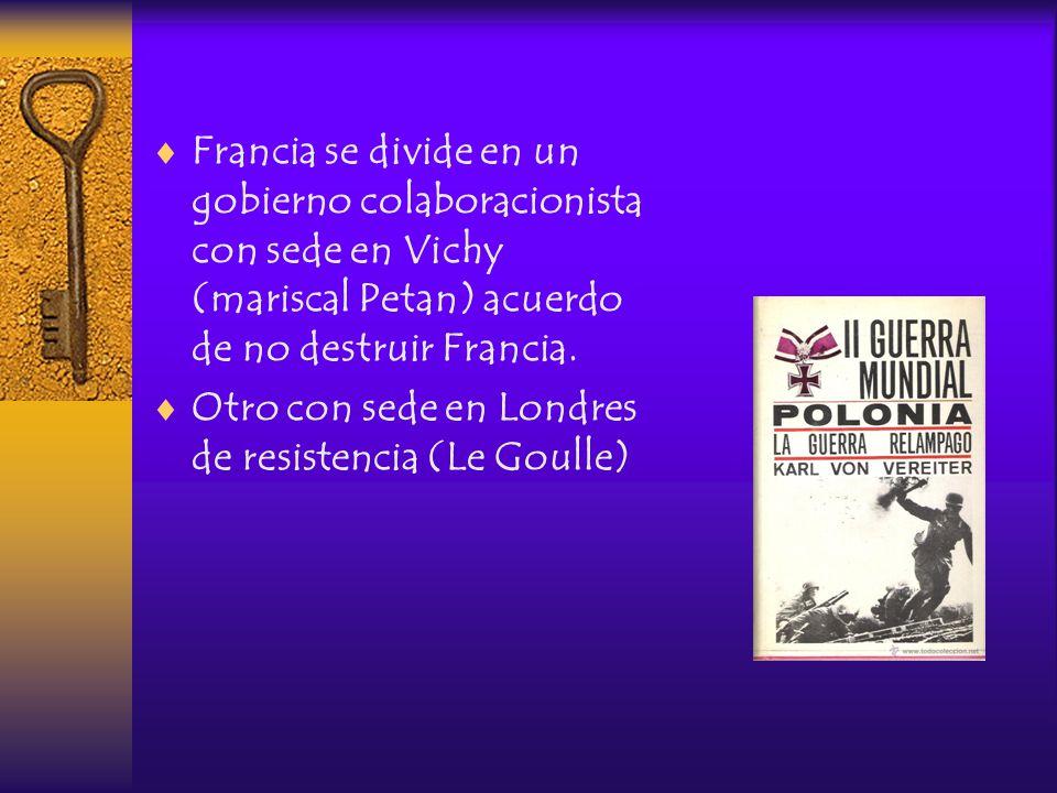 Francia se divide en un gobierno colaboracionista con sede en Vichy (mariscal Petan) acuerdo de no destruir Francia.