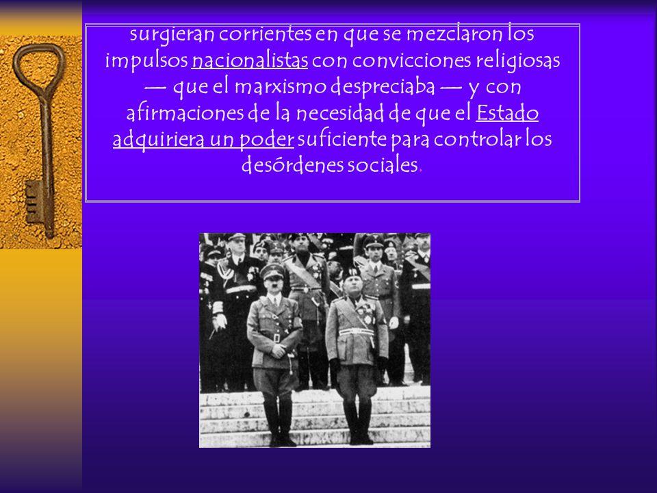 surgieran corrientes en que se mezclaron los impulsos nacionalistas con convicciones religiosas — que el marxismo despreciaba — y con afirmaciones de la necesidad de que el Estado adquiriera un poder suficiente para controlar los desórdenes sociales.