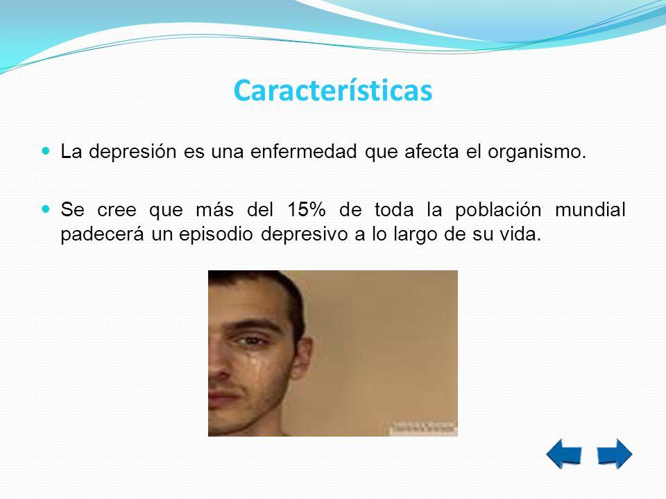 Características La depresión es una enfermedad que afecta el organismo.