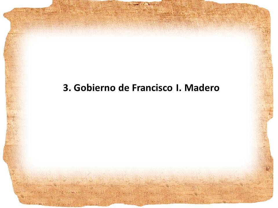 3. Gobierno de Francisco I. Madero