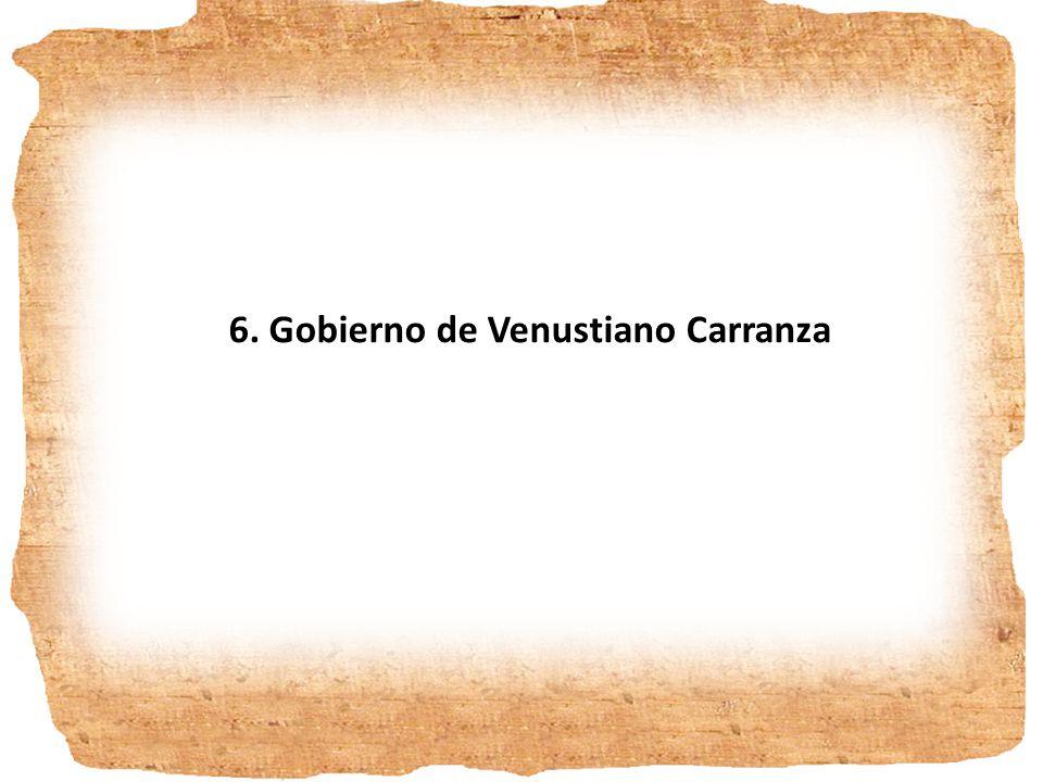 6. Gobierno de Venustiano Carranza