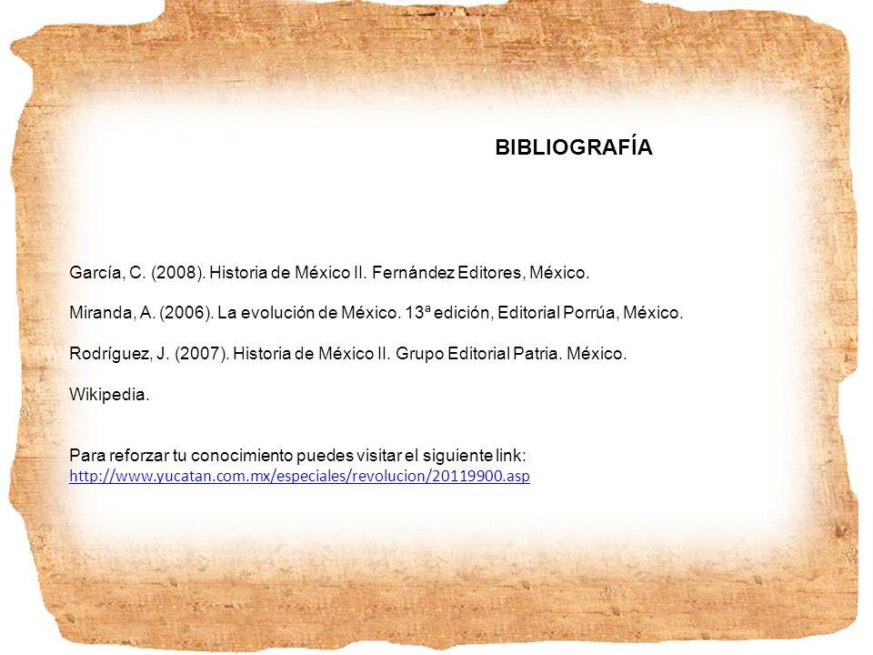 BIBLIOGRAFÍA García, C. (2008). Historia de México II. Fernández Editores, México.