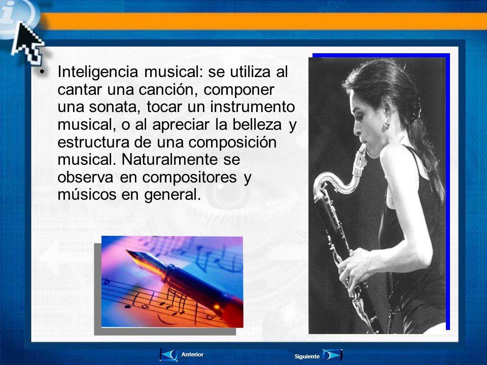 Inteligencia musical: se utiliza al cantar una canción, componer una sonata, tocar un instrumento musical, o al apreciar la belleza y estructura de una composición musical. Naturalmente se observa en compositores y músicos en general.