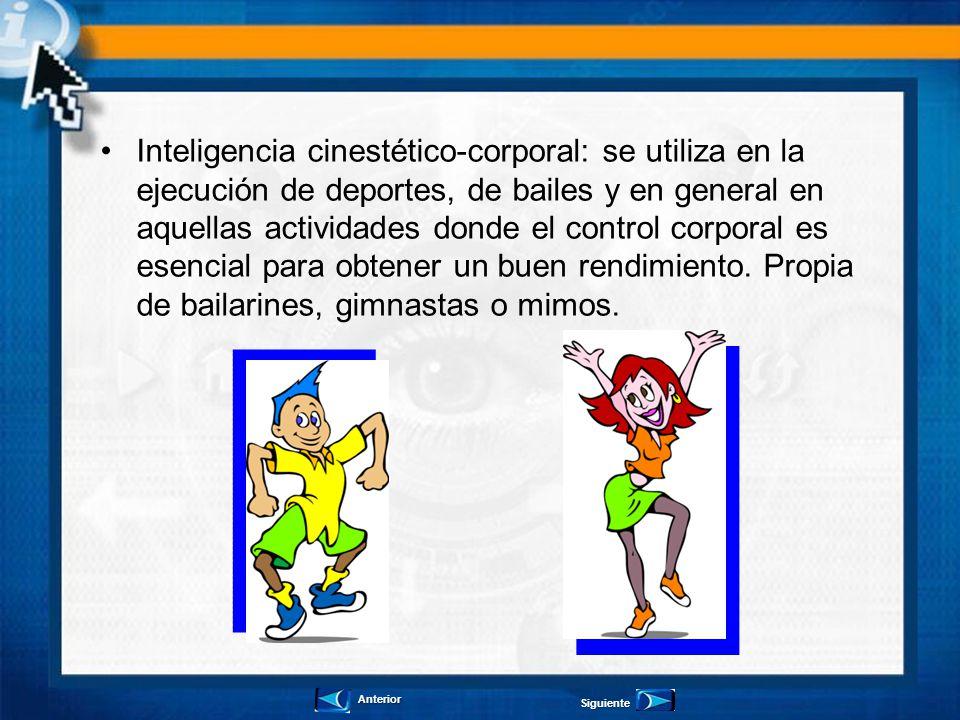 Inteligencia cinestético-corporal: se utiliza en la ejecución de deportes, de bailes y en general en aquellas actividades donde el control corporal es esencial para obtener un buen rendimiento. Propia de bailarines, gimnastas o mimos.