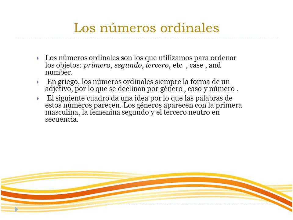 Los números ordinales Los números ordinales son los que utilizamos para ordenar los objetos: primero, segundo, tercero, etc , case , and number.