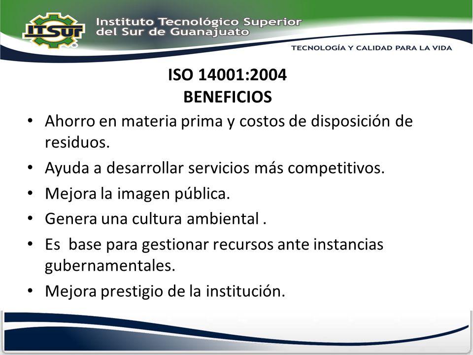 ISO 14001:2004 BENEFICIOS Ahorro en materia prima y costos de disposición de residuos. Ayuda a desarrollar servicios más competitivos.