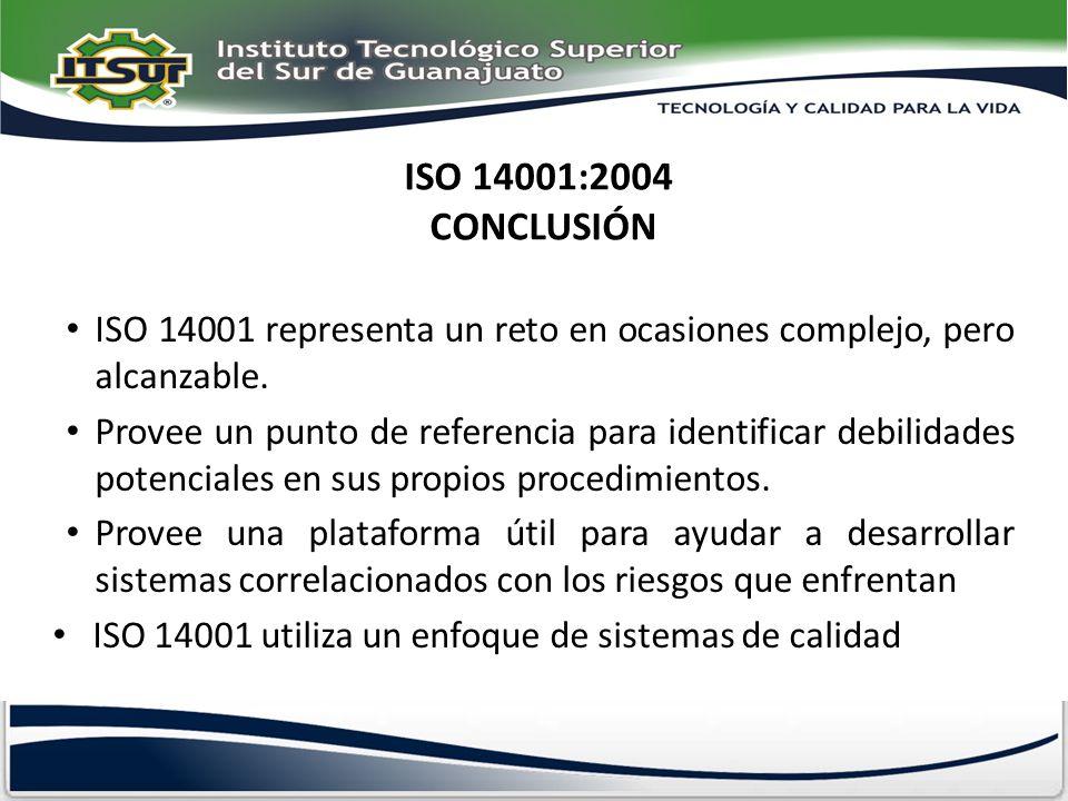 ISO 14001:2004 CONCLUSIÓN ISO 14001 representa un reto en ocasiones complejo, pero alcanzable.
