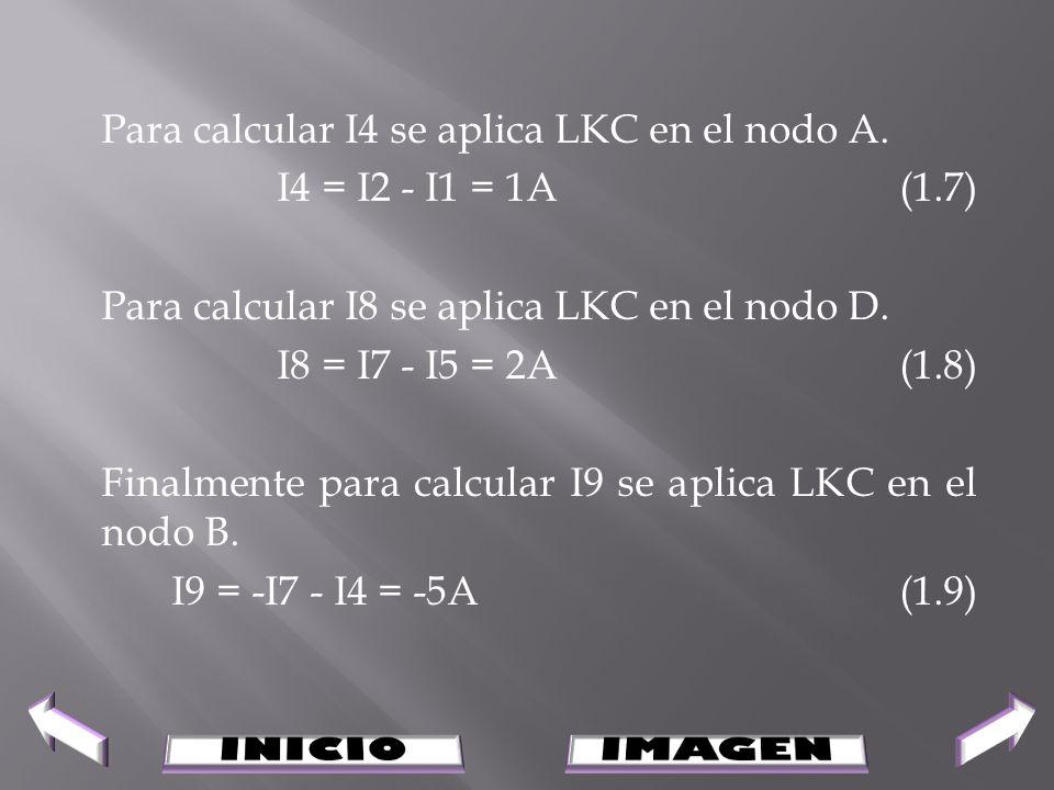 Para calcular I4 se aplica LKC en el nodo A. I4 = I2 - I1 = 1A (1