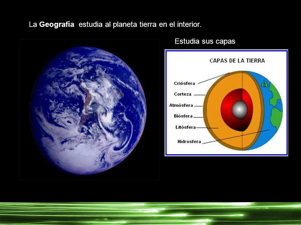La Geografía estudia al planeta tierra en el interior.